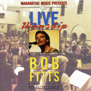 Live Worship With Bob Fitts - Bob Fitts
