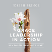 Grace Leadership in Action: How to Represent God's Heart