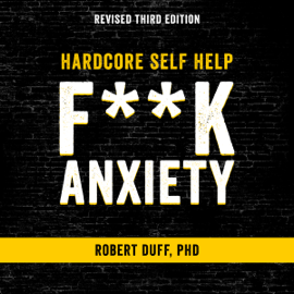 Hardcore Self Help: F--k Anxiety (Unabridged) - Robert Duff mp3 download