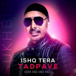 Ishq Tera Tadpave (Oh Ho Ho Ho) - Single by Sukhbir