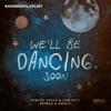 We'll Be Dancing Soon by Dimitri Vegas & Like Mike, Azteck & Angemi