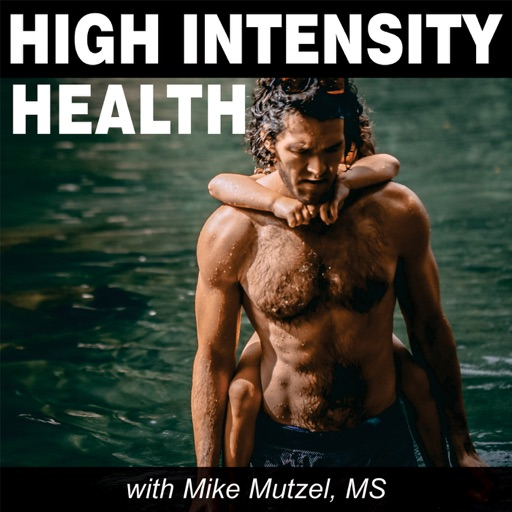 Cover image of High Intensity Health Radio with Mike Mutzel, MS