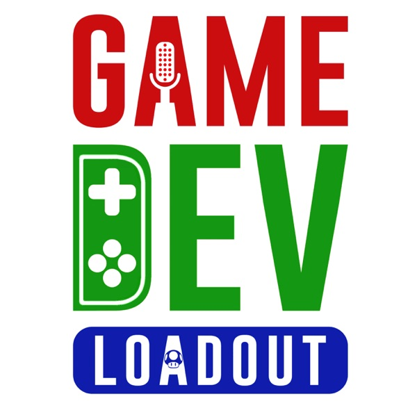 Game Dev Loadout | A Game Developer Podcast