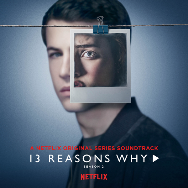 13 Reasons Why: Season 2 (Music from the Original TV Series) by Selena  Gomez, OneRepublic & YUNGBLUD