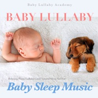 Baby Lullaby Academy - Baby Lullaby: Relaxing Piano Lullabies and Natural Sleep Aid for Baby Sleep Music