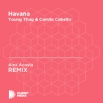 Havana (Alex Acosta Unofficial Remix) [Young Thug & Camila Cabello] - Single