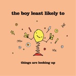 The Boy Least Likely To - Things Are Looking Up