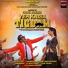 Yeh Kaisa Tigdam Original Motion Picture Soundtrack EP