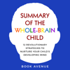 Book Avenue - Summary of The Whole-Brain Child: 12 Revolutionary Strategies to Nurture Your Child's Developing Mind (Unabridged) artwork
