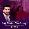 Aaj Main Nachungi From Breed Single