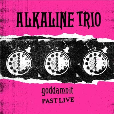 Goddamnit (Past Live) - Alkaline Trio