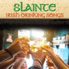 Slainte Irish Drinking Songs