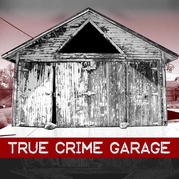 true crime garage by true crime garage on apple podcasts. Black Bedroom Furniture Sets. Home Design Ideas