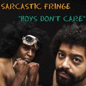 Sarcastic Fringe - Boys Don't Care