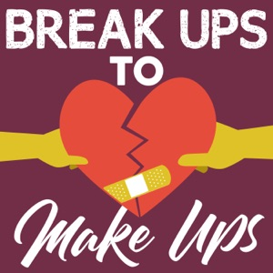Break Ups to Make Ups