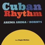 Arema Arega & Born74 - That Cuban Rhythm (feat. Regis Molina)