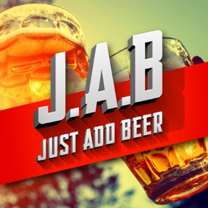 J.A.B (Just Add Beer)