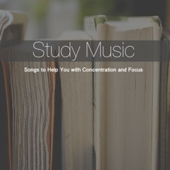 Study Music: Songs to Help You with Concentration and Focus