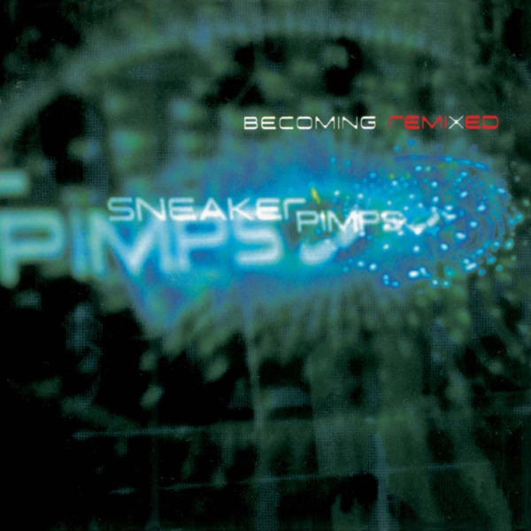 Becoming Remixed - Sneaker Pimps