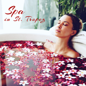 Spa in St. Tropez – French Riviera Best Spa Songs for Deep Relaxation Massage & Bath