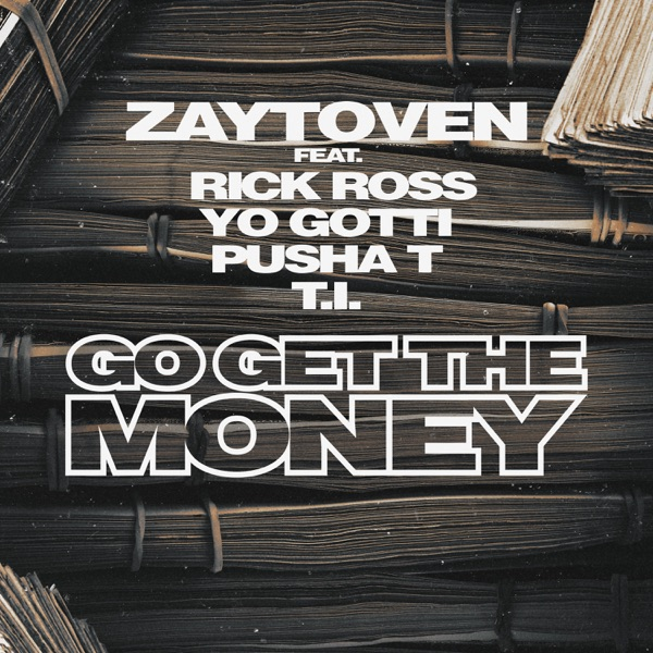 Go Get the Money (feat. Rick Ross, Yo Gotti, Pusha T & T.I.) - Single