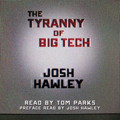 The Tyranny of Big Tech (Unabridged)