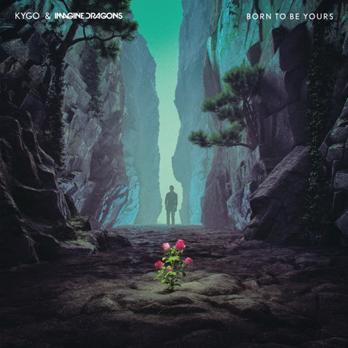 Kygo & Imagine Dragons - Born to Be Yours - Single