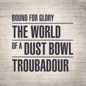 Bound for Glory: The World of a Dust Bowl Troubadour