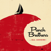 All Ashore - Punch Brothers - Punch Brothers