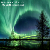 My Mother Nasheed - Muhammad Al Muqit