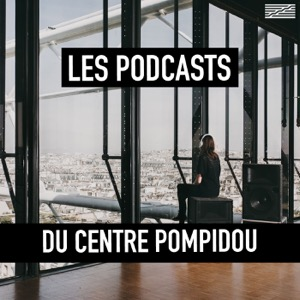 Les podcasts du Centre Pompidou