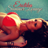 Erotika Summer Lounge – Sunset Lounge, The Perfect Playlist for Summer Beach Party and Sexy Moments