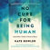Kate Bowler - No Cure for Being Human: (And Other Truths I Need to Hear) (Unabridged)