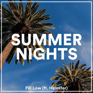 Pill Low - Summer Nights feat. Hamster