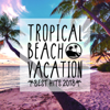 TROPICAL BEACH VACATION -BEST HITS 2018- - Milestone