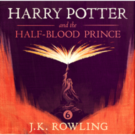 Harry Potter and the Half-Blood Prince, Book 6 (Unabridged) audiobook