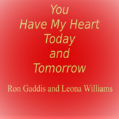 You Have My Heart Today and Tomorrow - Ron Gaddis & Leona Williams
