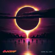 Dark All Day - GUNSHIP - GUNSHIP