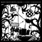Dave Matthews Band - Come Tomorrow  artwork
