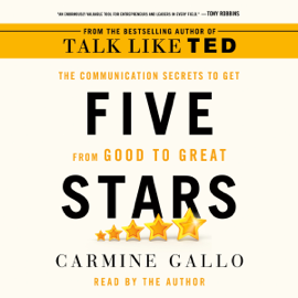 Five Stars: The Communication Secrets to Get from Good to Great (Unabridged) audiobook