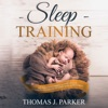 Sleep Training: The Exhausted Parent's Guide on How to Effectively Establish Good Baby Sleep Habits (Unabridged)