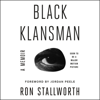 Black Klansman: Race, Hate, and the Undercover Investigations of a Lifetime (Unabridged) - Ron Stallworth