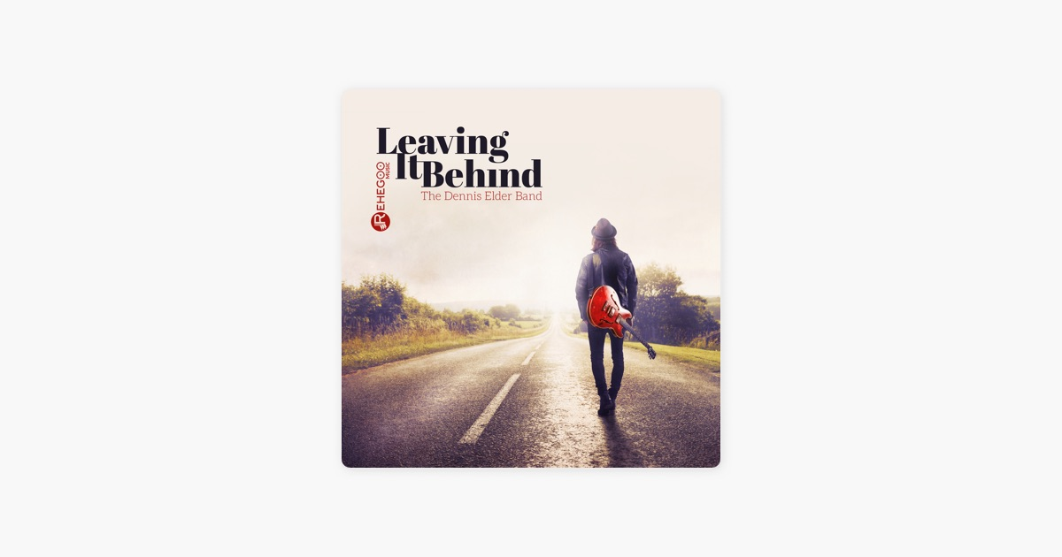 ‎Leaving It Behind - The Best of Instrumental Blues Music & Rock Songs by  The Dennis Elder Band