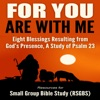 For You Are with Me: Eight Blessings Resulting from God's Presence - A Study of Psalm 23 (Unabridged)