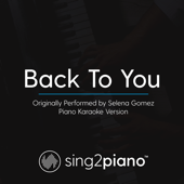 Back to You (Originally Performed by Selena Gomez) [Piano Karaoke Version]