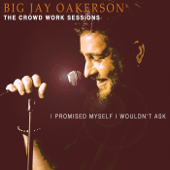 The Crowd Work Sessions: I Promised Myself I Wouldn't Ask-Big Jay Oakerson