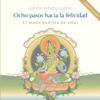 Ocho pasos hacia la felicidad [Eight Steps Towards Happiness]: El modo budista de amar [The Buddhist Way of Loving] (Unabridged) - Gueshe Kelsang Gyatso