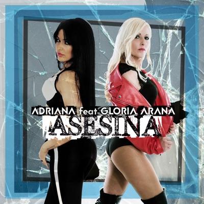 Asesina (feat. Gloria Arana) - Single - Adriana