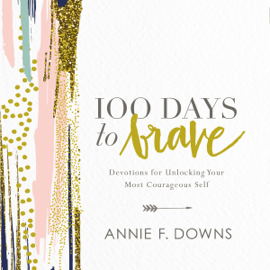 100 Days to Brave: Devotions for Unlocking Your Most Courageous Self (Unabridged) audiobook