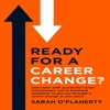 Ready for a Career Change?: Interviews with Successful Career Transitioners, and 9 Landmark Questions to Get You Through a Career Change in One Piece (Unabridged)